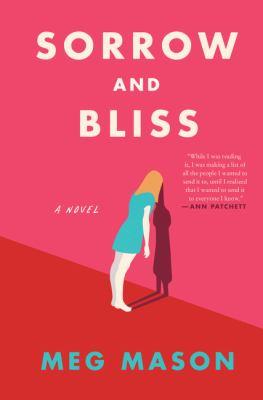 Sorrow and bliss : a novel