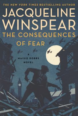 The consequences of fear : a Maisie Dobbs novel