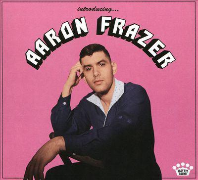 Introducing... Aaron Frazer.