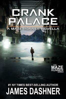 Crank palace : a maze runner novella