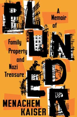 Plunder : a memoir of family property and Nazi treasure