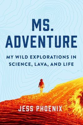 Ms. Adventure : my wild explorations in science, lava, and life