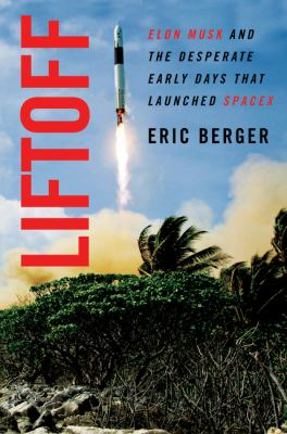 Liftoff : Elon Musk and the desperate early days that launched SpaceX