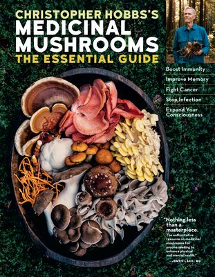 Christopher Hobbs's medicinal mushrooms : the essential guide