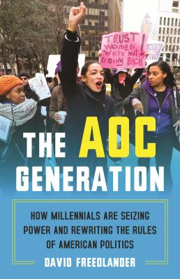 The AOC generation : how millennials are seizing power and rewriting the rules of American politics