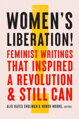 Women's liberation! : Feminist writings that inspired a revolution & still can