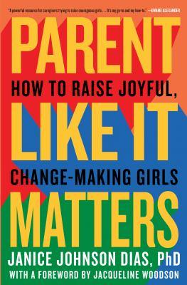 Parent like it matters : how to raise joyful, change-making girls