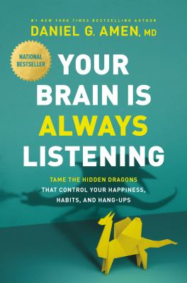 Your brain is always listening : tame the hidden dragons that control your happiness, habits, and hang-ups