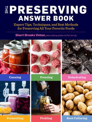 The preserving answer book : expert tips, techniques, and best methods for preserving all your favorite foods