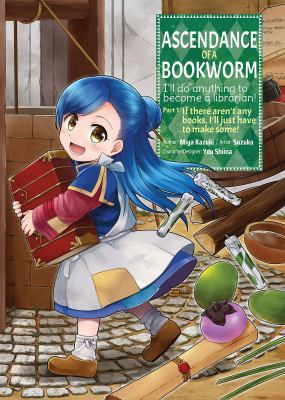 Ascendance of a bookworm. I'll do anything to become a librarian. Part 1, If there aren't any books, I'll just have to make some! Volume 1