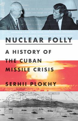 Nuclear folly : a history of the Cuban Missile Crisis