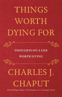 Things worth dying for : thoughts on a life worth living
