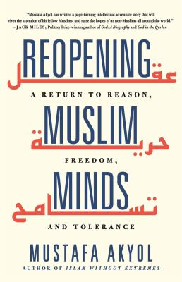 Reopening Muslim minds : a return to reason, freedom, and tolerance