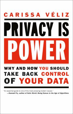 Privacy is power : why and how you should take back control of your data