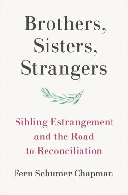 Brothers, sisters, strangers : sibling estrangement and the road to reconciliation