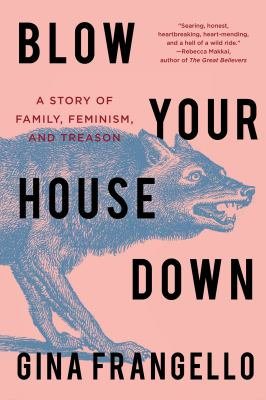 Blow your house down : a story of family, feminism, and treason