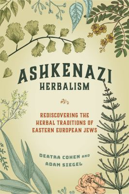 Ashkenazi herbalism : rediscovering the herbal traditions of eastern European Jews