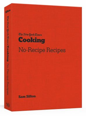The New York Times cooking. No-recipe recipes