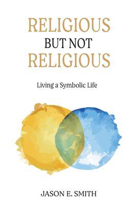 Religious but not religious : living a symbolic life