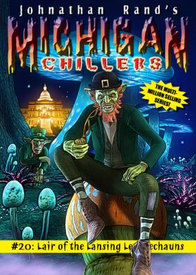 Johnathan Rand's Michigan chillers. #20 : Lair of the Lansing leprechauns