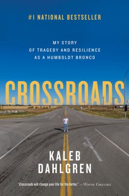 Crossroads : my story of tragedy and resilience as a Humboldt Bronco
