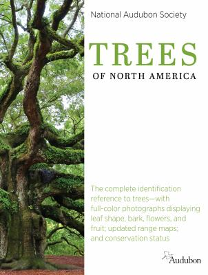 National Audubon Society trees of North America : the complete identification reference to trees-- with full-color photographs displaying leaf shape, bark, flowers, and fruit; updated range maps; and conservation status.