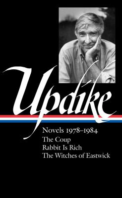 John Updike : novels, 1978-1984,  The Coup ; Rabbit Is rich ; The witches of Eastwick
