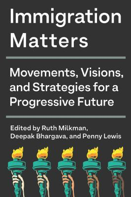 Immigration matters : movements, visions, and strategies for a progressive future