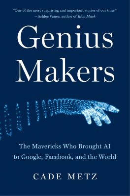 Genius makers : the mavericks who brought AI to Google, Facebook, and the world