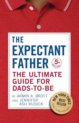 The expectant father : the ultimate guide for dads-to-be