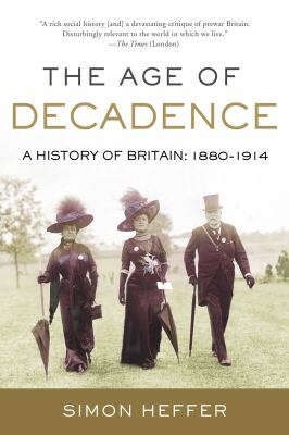 The age of decadence : a history of Britain: 1880 to 1914