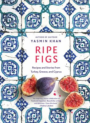 Ripe figs : recipes and stories from Turkey, Greece, and Cyprus