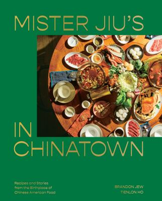 Mister Jiu's in Chinatown : recipes and stories from the birthplace of Chinese American food