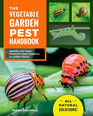 The vegetable garden pest handbook : identify and solve common pest problems on edible plants