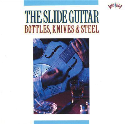 The slide guitar : bottles, knives & steel.