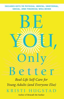 Be you, only better : real-life self-care for young adults (and everyone else)