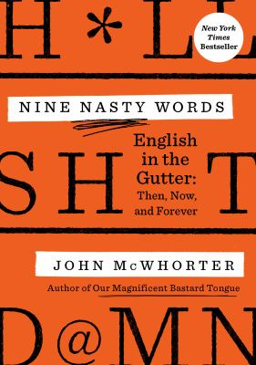 Nine nasty w*rds : English in the gutter : then, now, and forever
