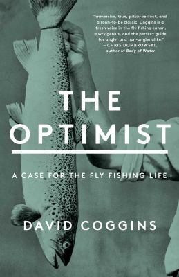 The optimist : a case for the fly fishing life