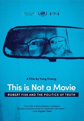 This is not a movie : Robert Fisk and the politics of truth