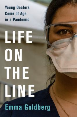 Life on the line : young doctors come of age in a pandemic
