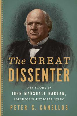 The great dissenter : the story of John Marshall Harlan, America's judicial hero
