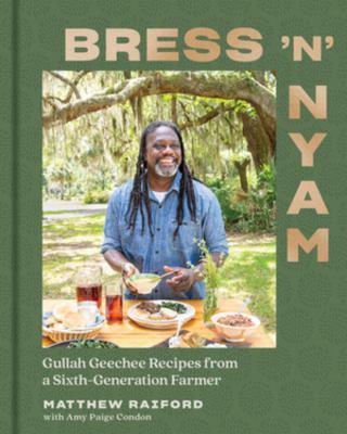 Bress 'n' nyam : Gullah Geechee recipes from a sixth-generation farmer