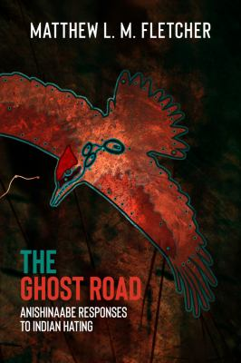 The ghost road : Anishinaabe responses to Indian-hating