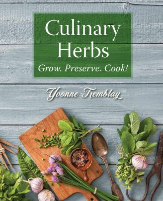 Culinary herbs : grow. perserve. cook!
