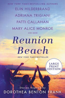 Reunion Beach : stories inspired by Dorothea Benton Frank (LARGE PRINT)