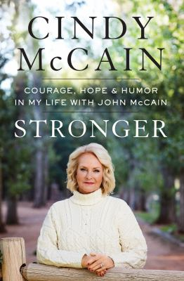 Stronger : courage, hope, and humor in my life with John McCain