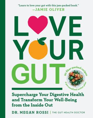 Love your gut : supercharge your digestive health and transform your well-being from the inside out