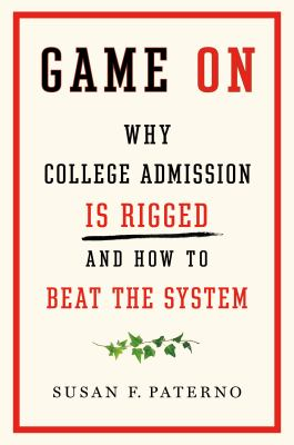 Game on : why college admission is rigged and how to beat the system