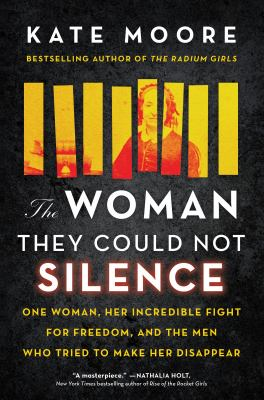 The woman they could not silence : one woman, her incredible fight for freedom, and the men who tried to make her disappear