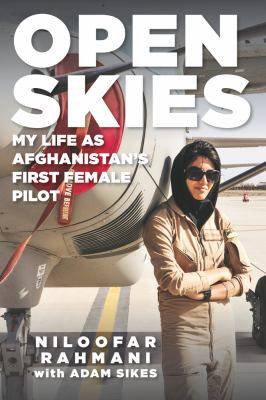 Open skies : my life as Afghanistan's first female pilot